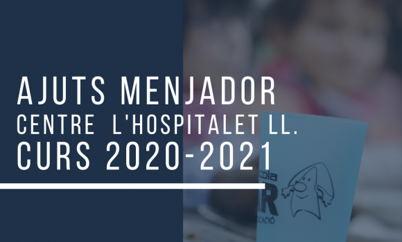 AJUTS MENJADOR CENTRE L'HOSPITALET 2020–2021